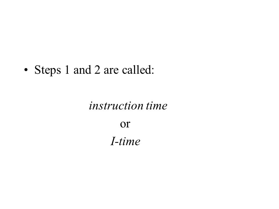 Steps 1 and 2 are called: instruction time or I-time