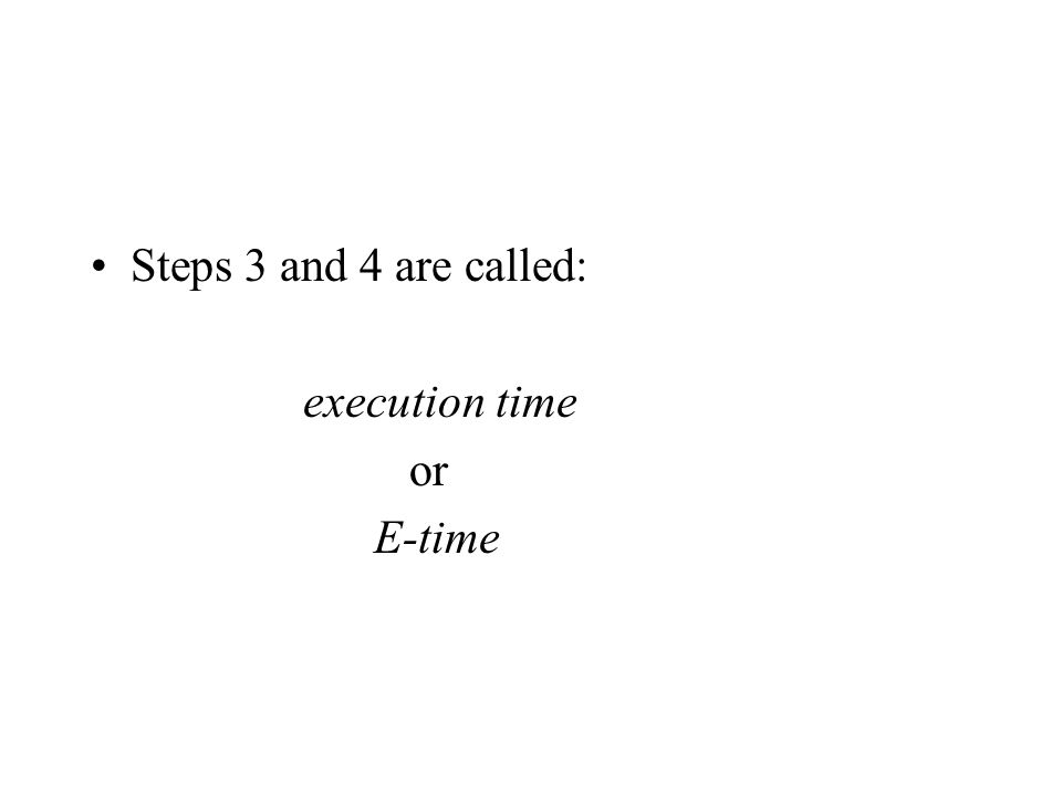 Steps 3 and 4 are called: execution time or E-time