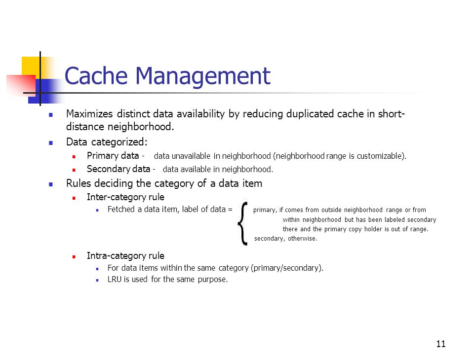Cache Management Maximizes distinct data availability by reducing duplicated cache in short- distance neighborhood. Data categorized: Primary data - d
