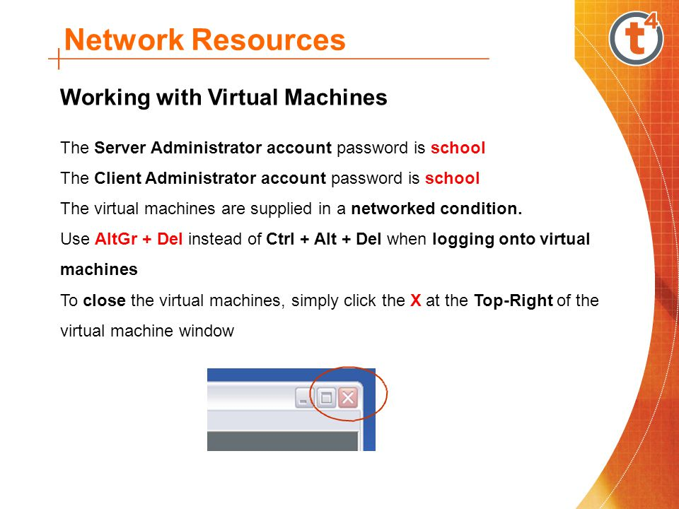 Network Resources Working with Virtual Machines The Server Administrator account password is school The Client Administrator account password is school The virtual machines are supplied in a networked condition.