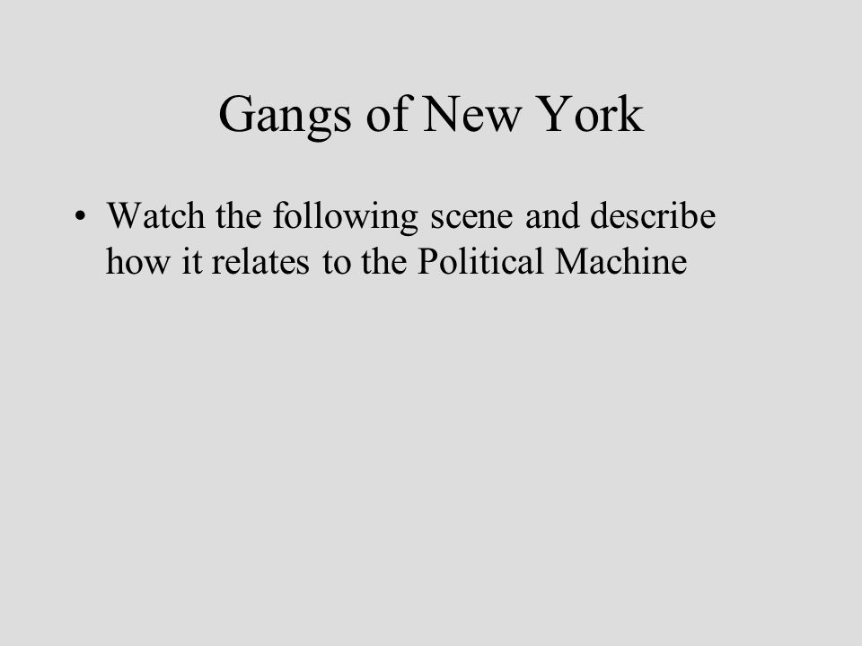 Gangs of New York Watch the following scene and describe how it relates to the Political Machine