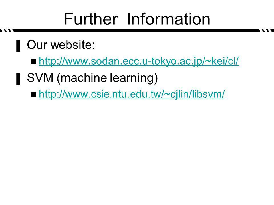 Further Information Our website: http://www.sodan.ecc.u-tokyo.ac.jp/~kei/cl/ SVM (machine learning) http://www.csie.ntu.edu.tw/~cjlin/libsvm/