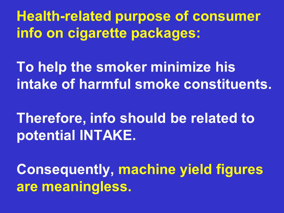 Health-related purpose of consumer info on cigarette packages: To help the smoker minimize his intake of harmful smoke constituents. Therefore, info s