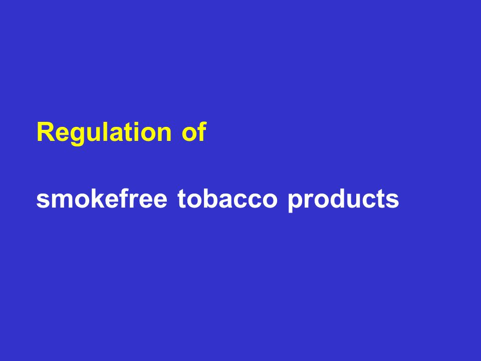 Regulation of smokefree tobacco products