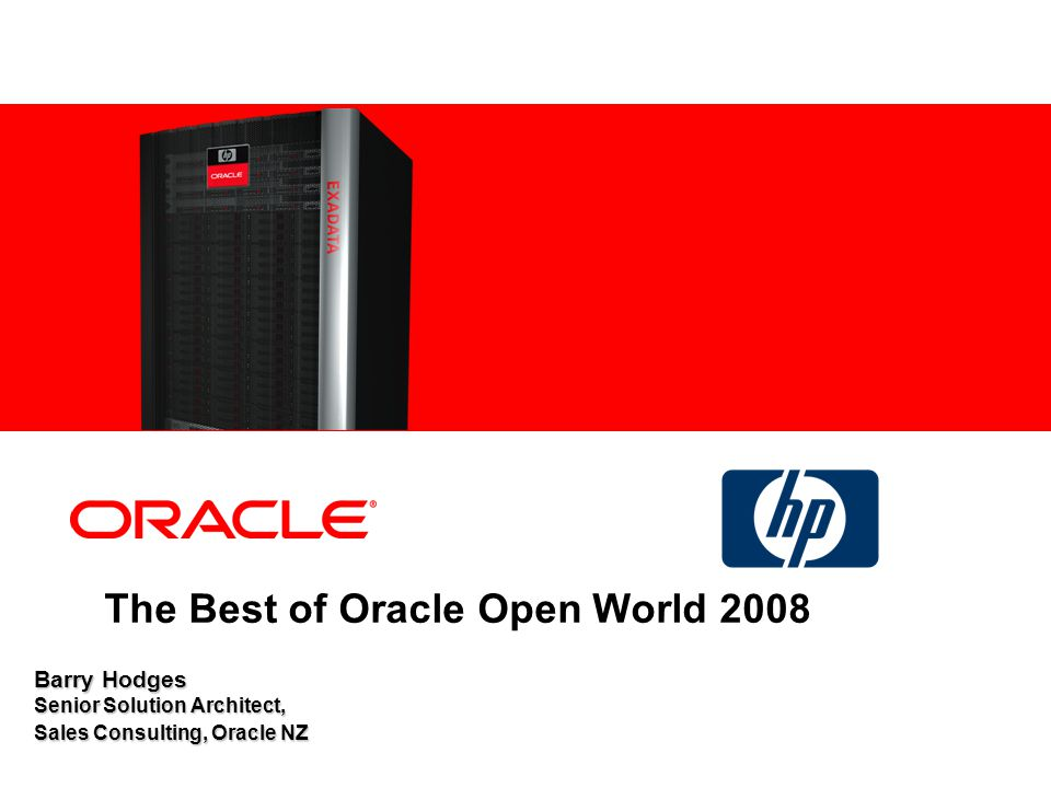 Barry Hodges Senior Solution Architect, Sales Consulting, Oracle NZ The Best of Oracle Open World 2008