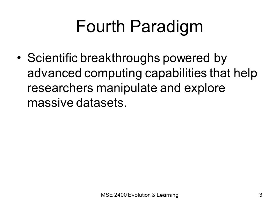 Fourth Paradigm Scientific breakthroughs powered by advanced computing capabilities that help researchers manipulate and explore massive datasets.