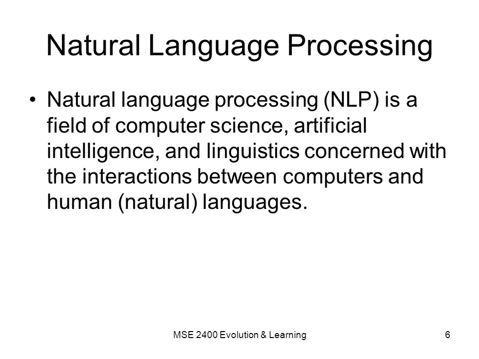 NLP Examples Automatic summarization – generate a summary from original Machine translation – Google Translate Morphological segmentation – break up words into phonemes Natural language generation – generate text automatically Natural language understanding – analyze and learn meaning Optical character recognition (OCR) – read the text Parts of speech tagging – identify nouns, verbs, adjectives, etc.