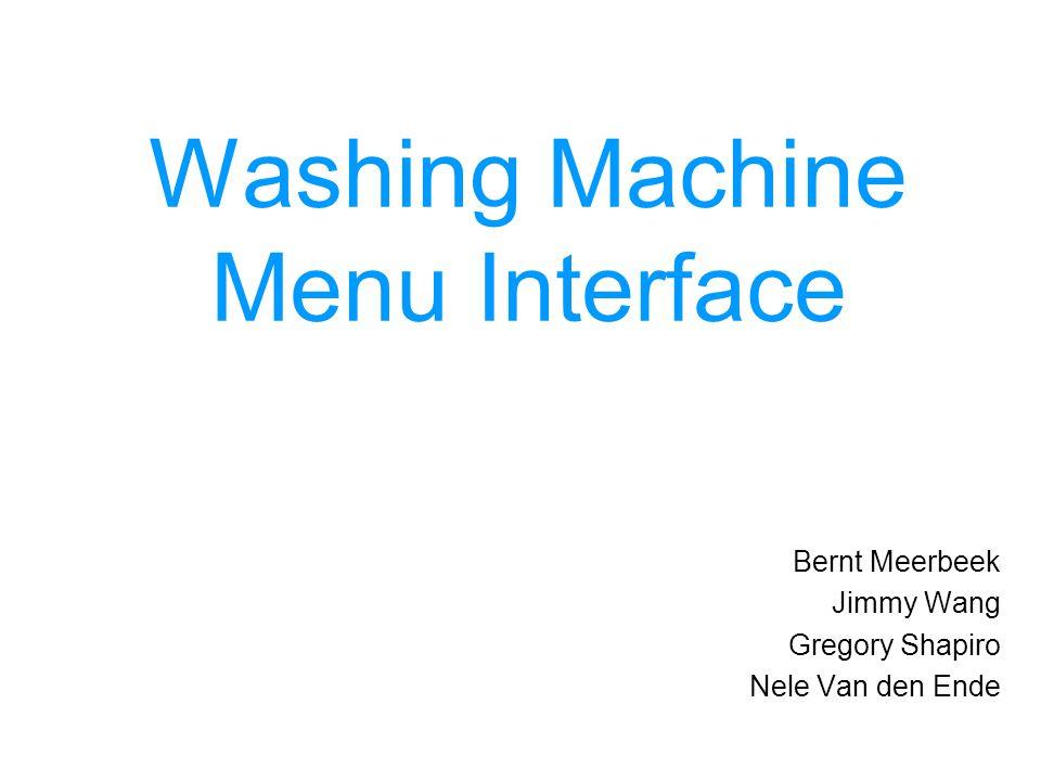 Washing Machine Menu Interface Bernt Meerbeek Jimmy Wang Gregory Shapiro Nele Van den Ende