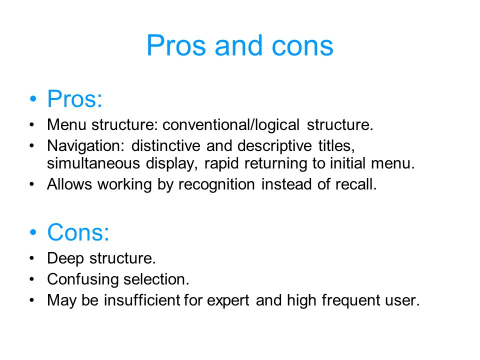 Pros and cons Pros: Menu structure: conventional/logical structure.