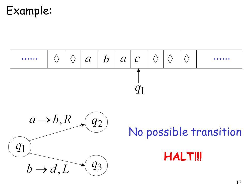 17 Example:...... No possible transition HALT!!!