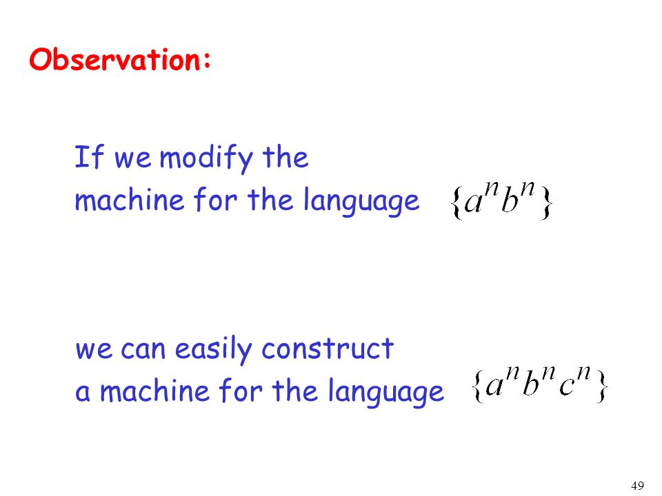 49 If we modify the machine for the language we can easily construct a machine for the language Observation: