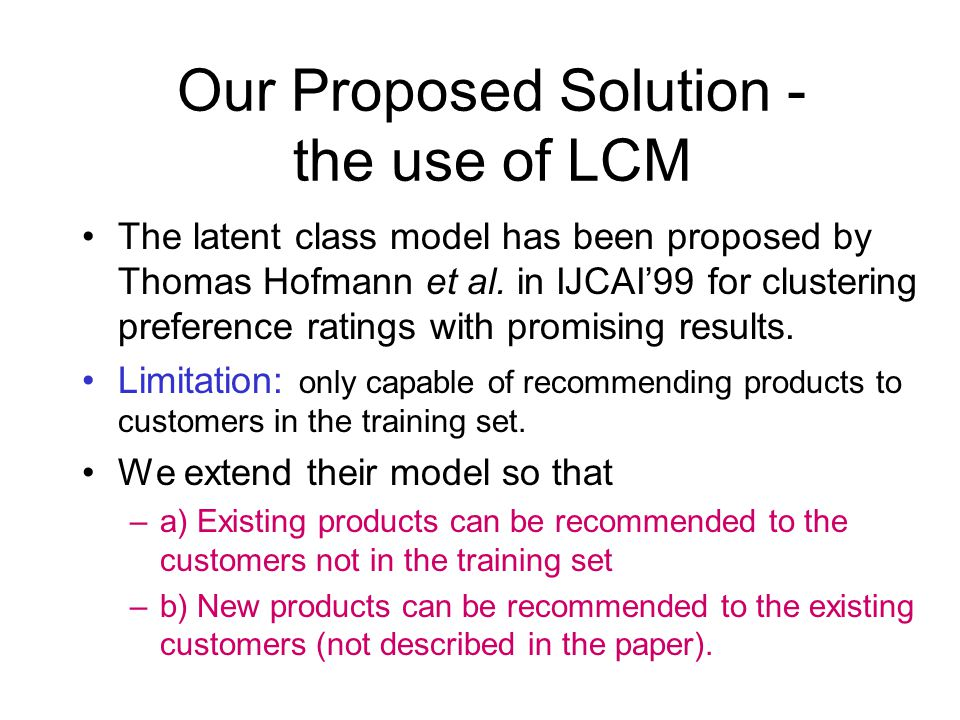 Our Proposed Solution - the use of LCM The latent class model has been proposed by Thomas Hofmann et al.