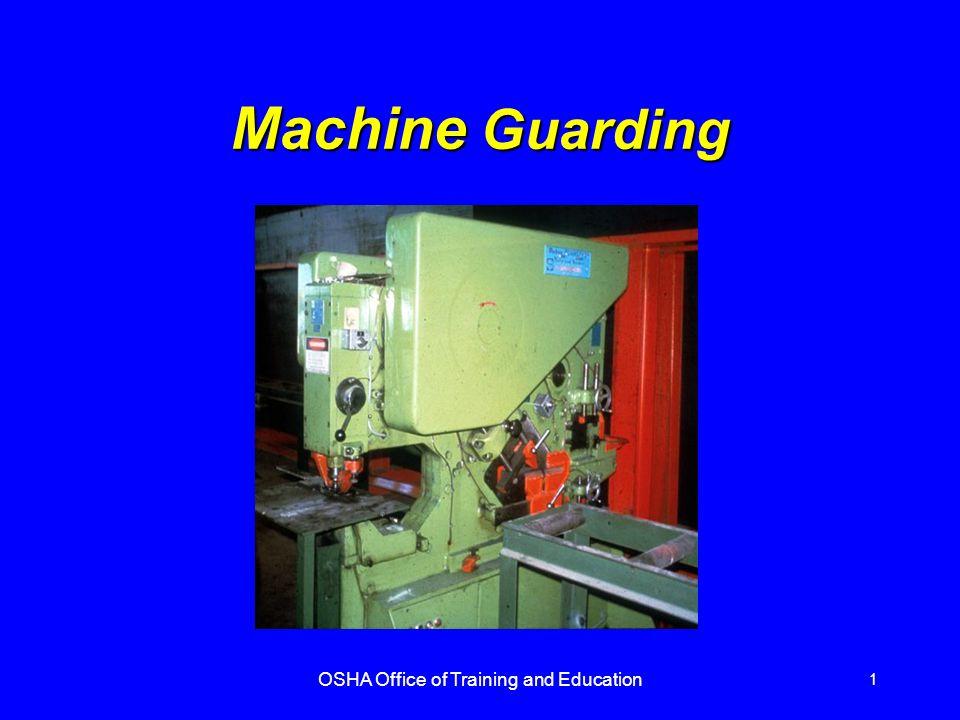 OSHA Office of Training and Education 1 Machine Guarding