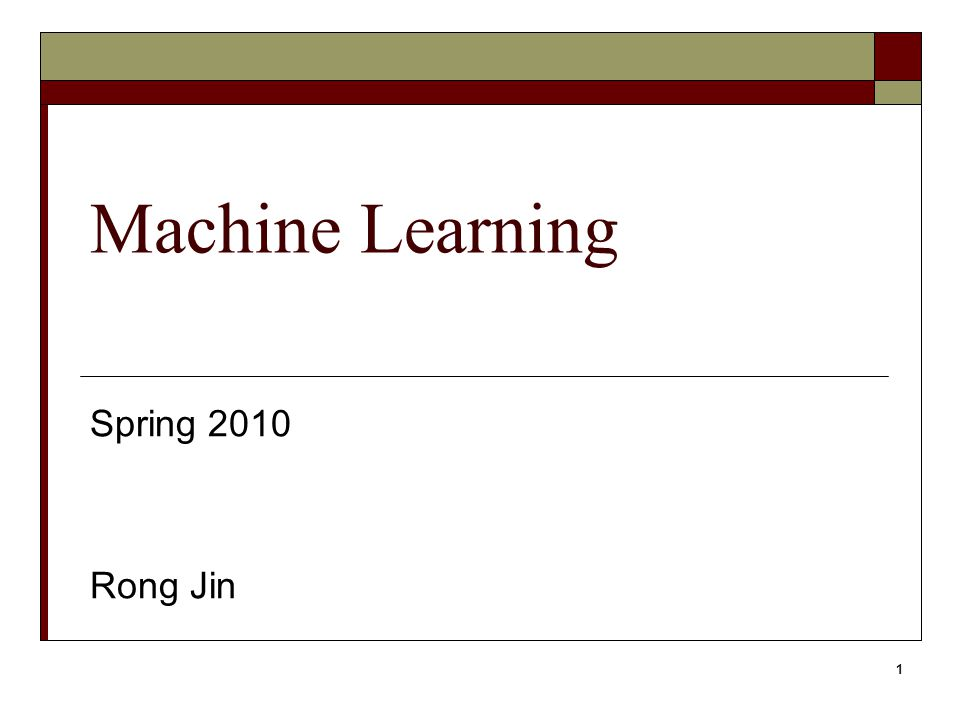 1 Machine Learning Spring 2010 Rong Jin