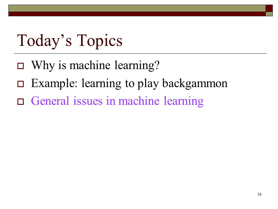34 Todays Topics Why is machine learning.