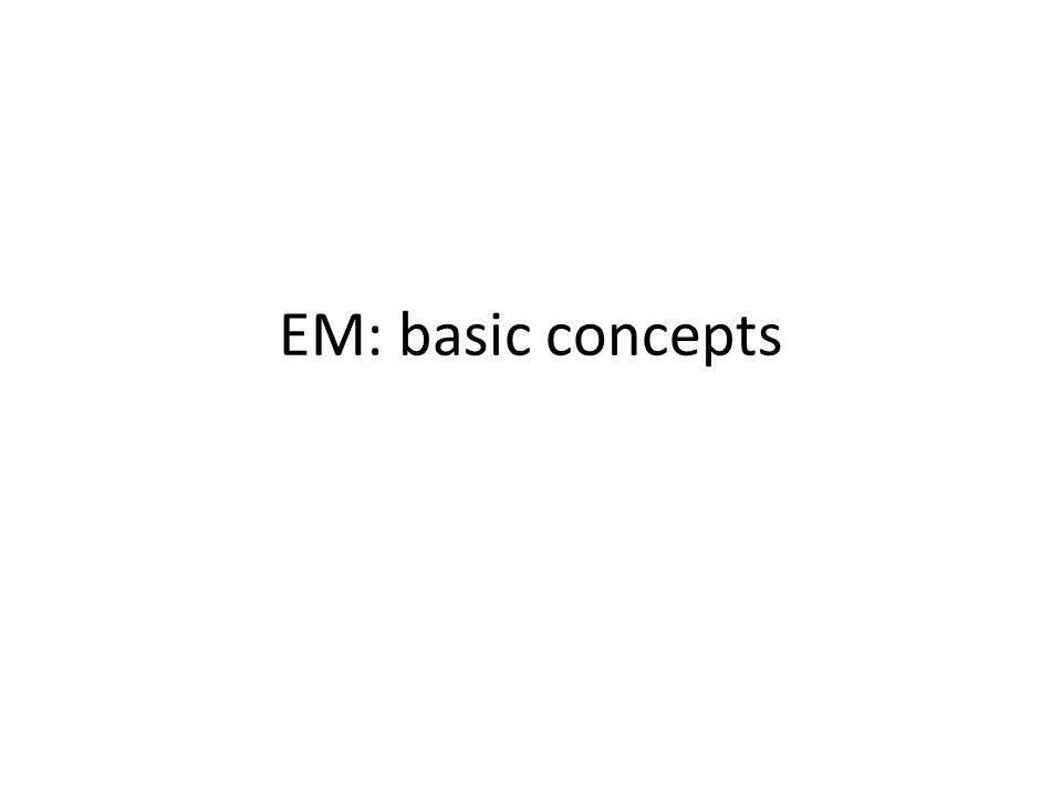 EM: basic concepts