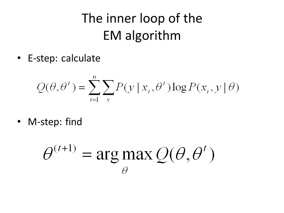 The inner loop of the EM algorithm E-step: calculate M-step: find