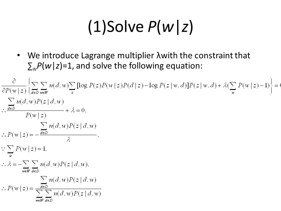 (1)Solve P(w z) We introduce Lagrange multiplier λwith the constraint that w P(w z)=1, and solve the following equation: