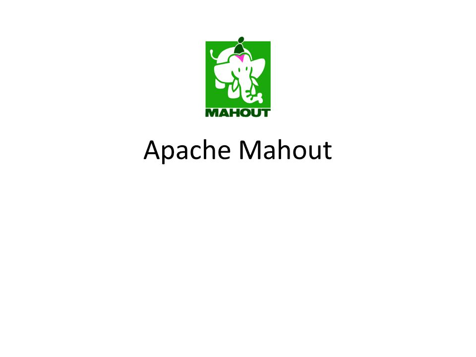 Apache Mahout Industrial Strength Machine Learning May 2008
