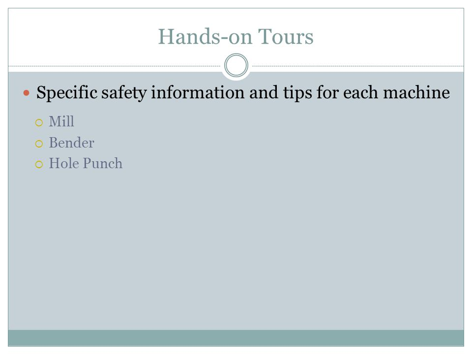 Hands-on Tours Mill Bender Hole Punch Specific safety information and tips for each machine