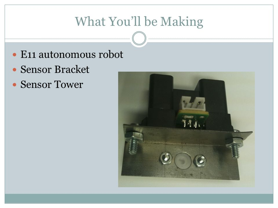 What Youll be Making E11 autonomous robot Sensor Bracket Sensor Tower