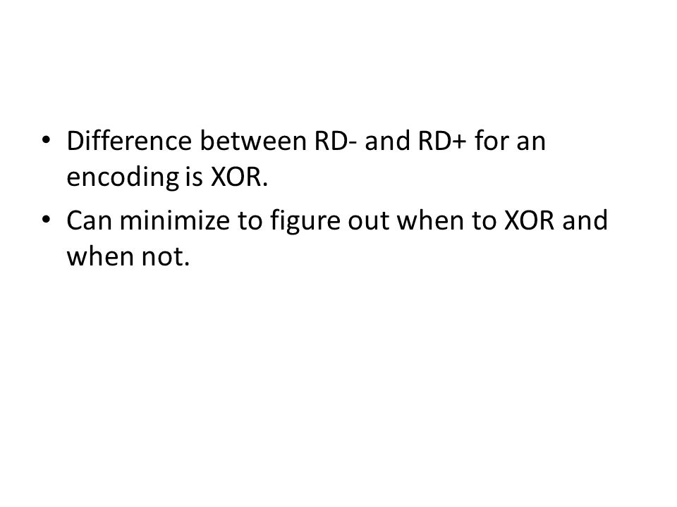 Difference between RD- and RD+ for an encoding is XOR. Can minimize to figure out when to XOR and when not.