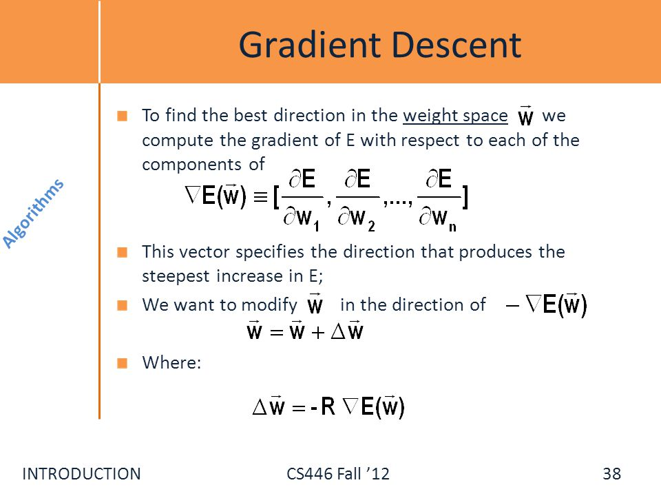 INTRODUCTIONCS446 Fall 12 Gradient Descent To find the best direction in the weight space we compute the gradient of E with respect to each of the com
