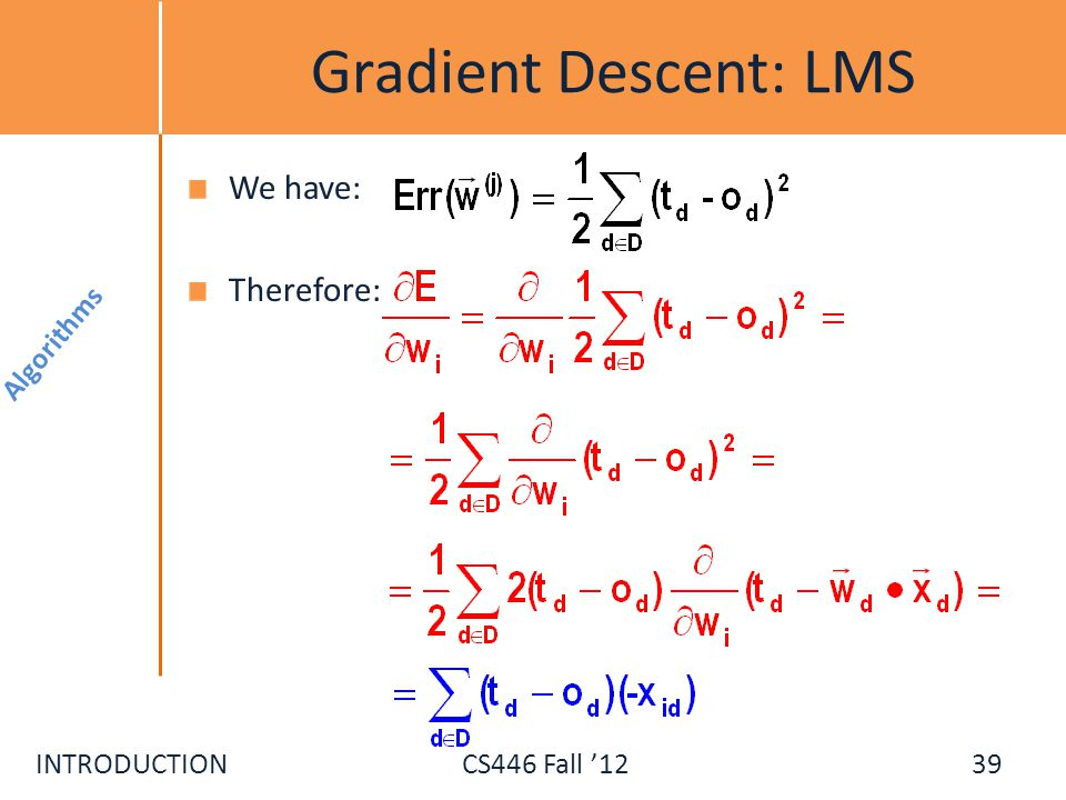 INTRODUCTIONCS446 Fall 12 Gradient Descent: LMS We have: Therefore: Algorithms 39