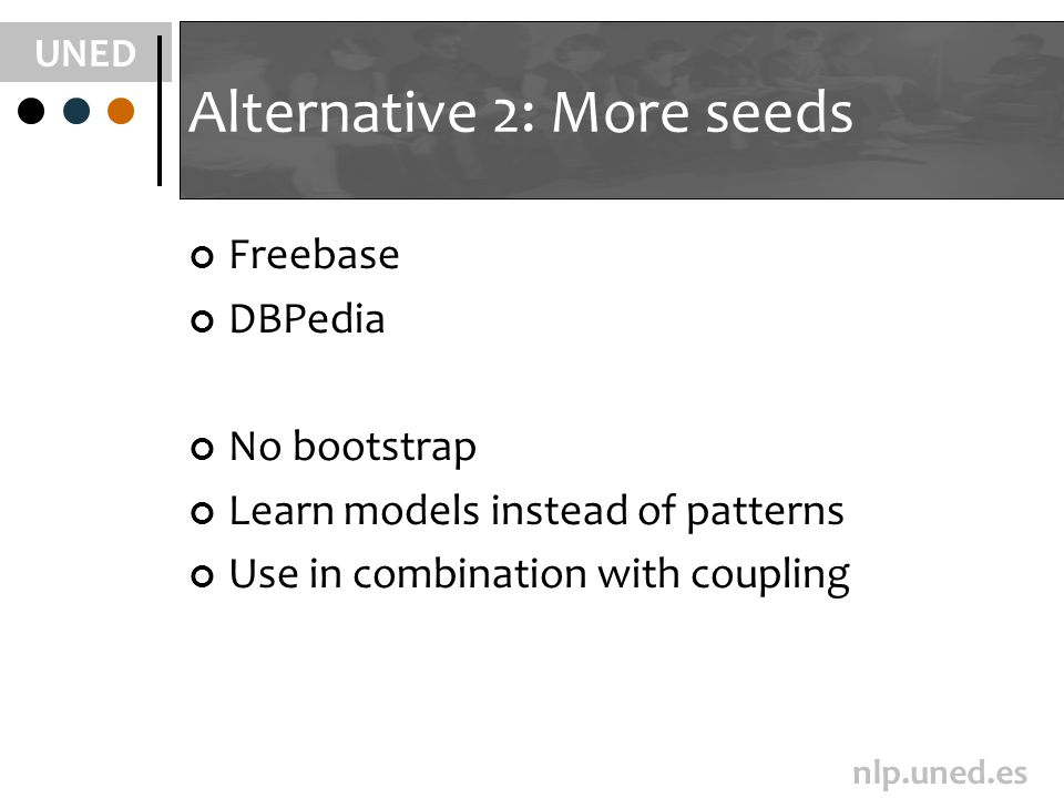 UNED nlp.uned.es Alternative 2: More seeds Freebase DBPedia No bootstrap Learn models instead of patterns Use in combination with coupling
