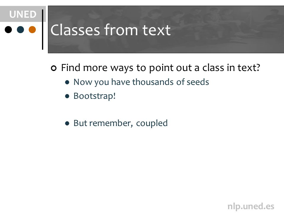 UNED nlp.uned.es Classes from text Find more ways to point out a class in text? Now you have thousands of seeds Bootstrap! But remember, coupled