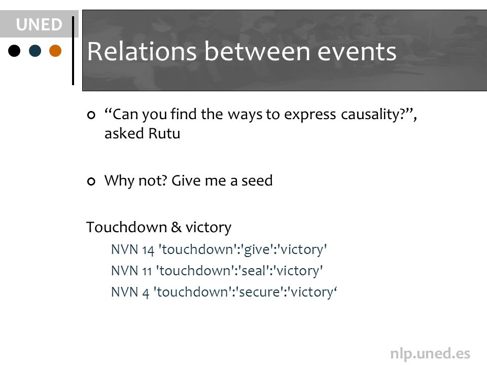 UNED nlp.uned.es Relations between events Can you find the ways to express causality , asked Rutu Why not.