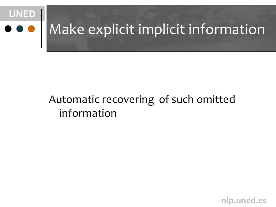 UNED nlp.uned.es Make explicit implicit information Automatic recovering of such omitted information