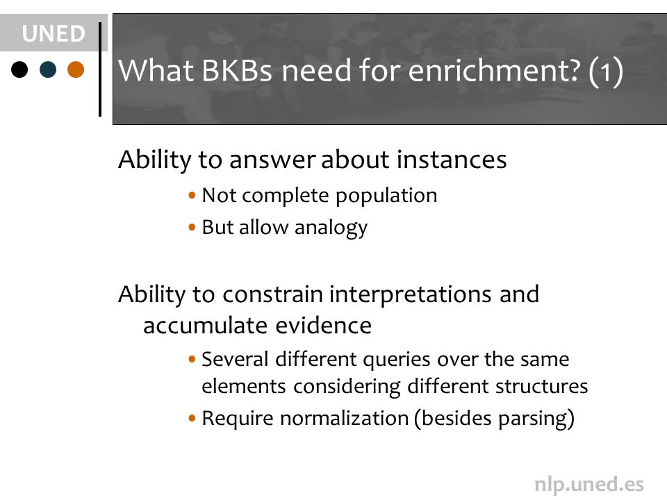 UNED nlp.uned.es What BKBs need for enrichment.