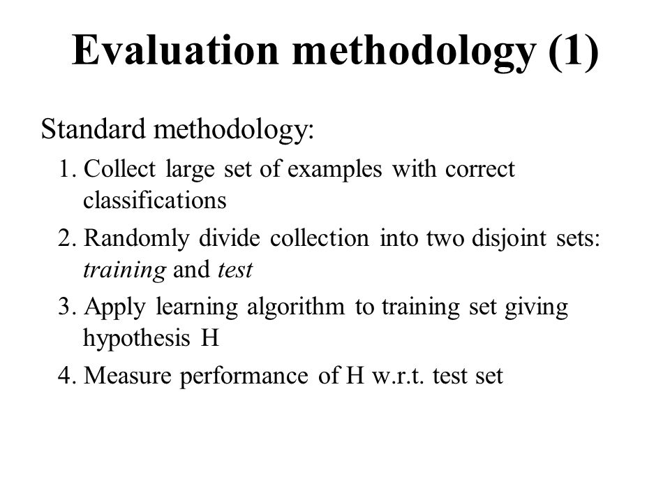 Evaluation methodology (1) Standard methodology: 1.