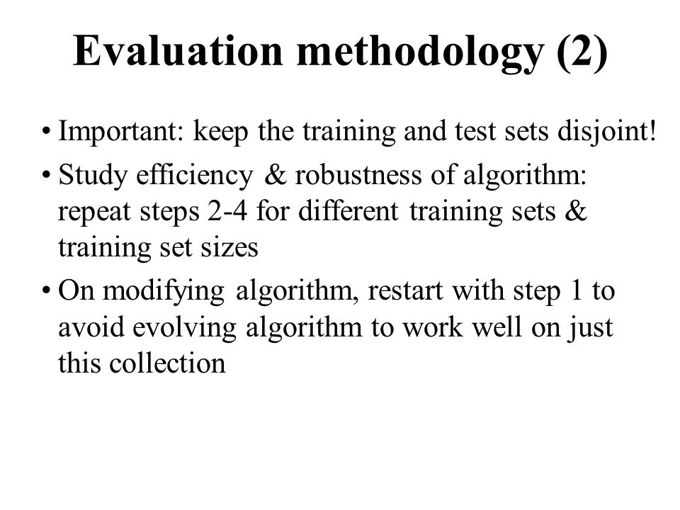 Evaluation methodology (2) Important: keep the training and test sets disjoint.