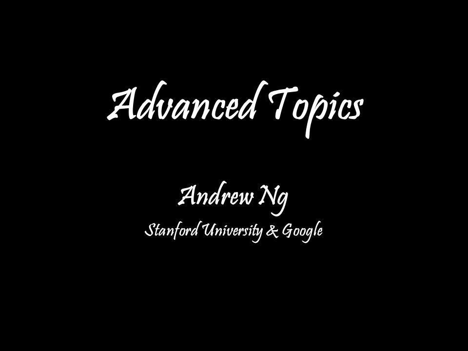 Andrew Ng Advanced Topics Andrew Ng Stanford University & Google