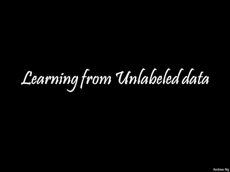 Andrew Ng Learning from Unlabeled data