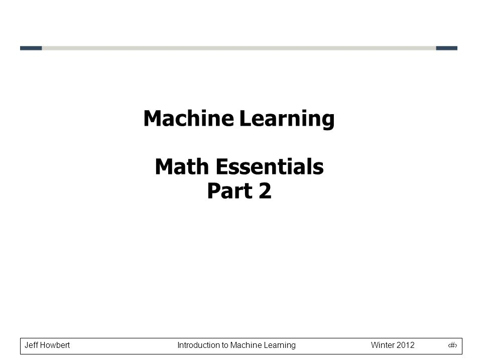 Jeff Howbert Introduction to Machine Learning Winter 2012 2 l Most commonly used continuous probability distribution l Also known as the normal distribution l Two parameters define a Gaussian: –Mean location of center –Variance 2 width of curve Gaussian distribution