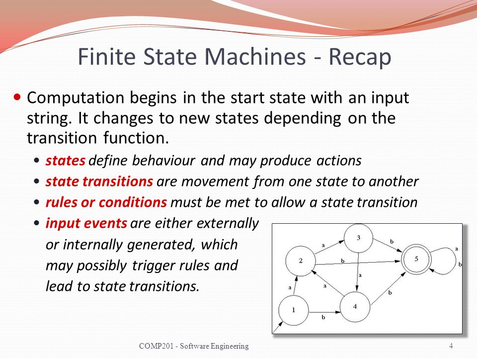 Finite State Machines - Recap Computation begins in the start state with an input string. It changes to new states depending on the transition functio