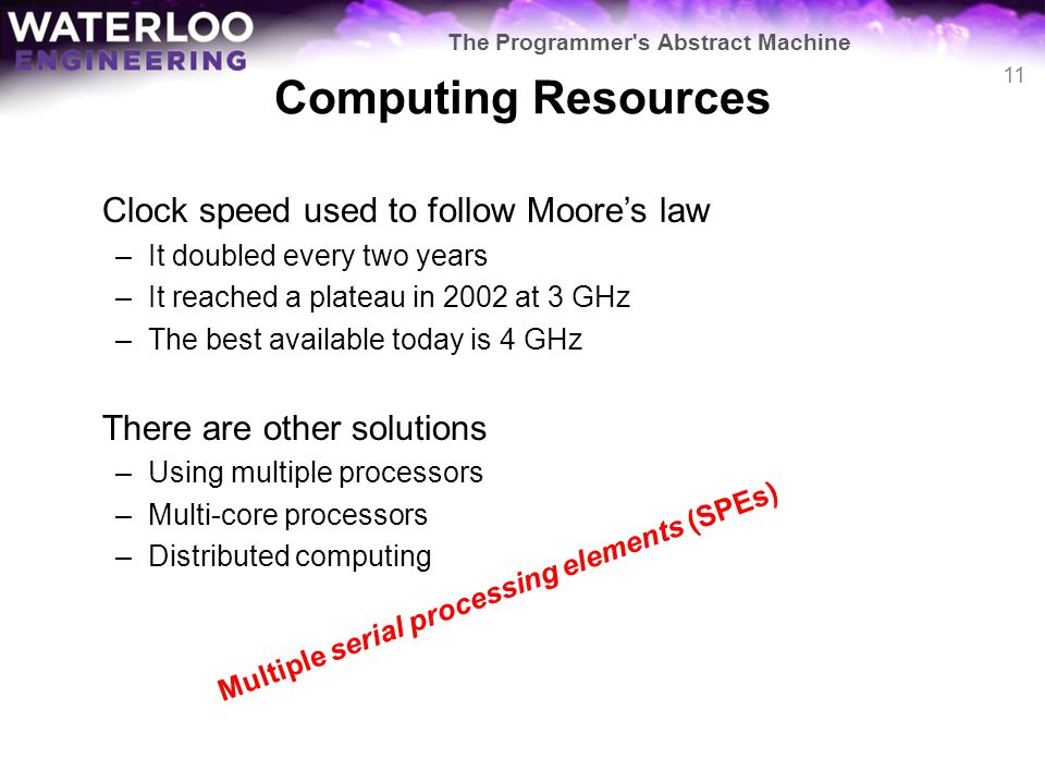 Computing Resources Clock speed used to follow Moores law –It doubled every two years –It reached a plateau in 2002 at 3 GHz –The best available today