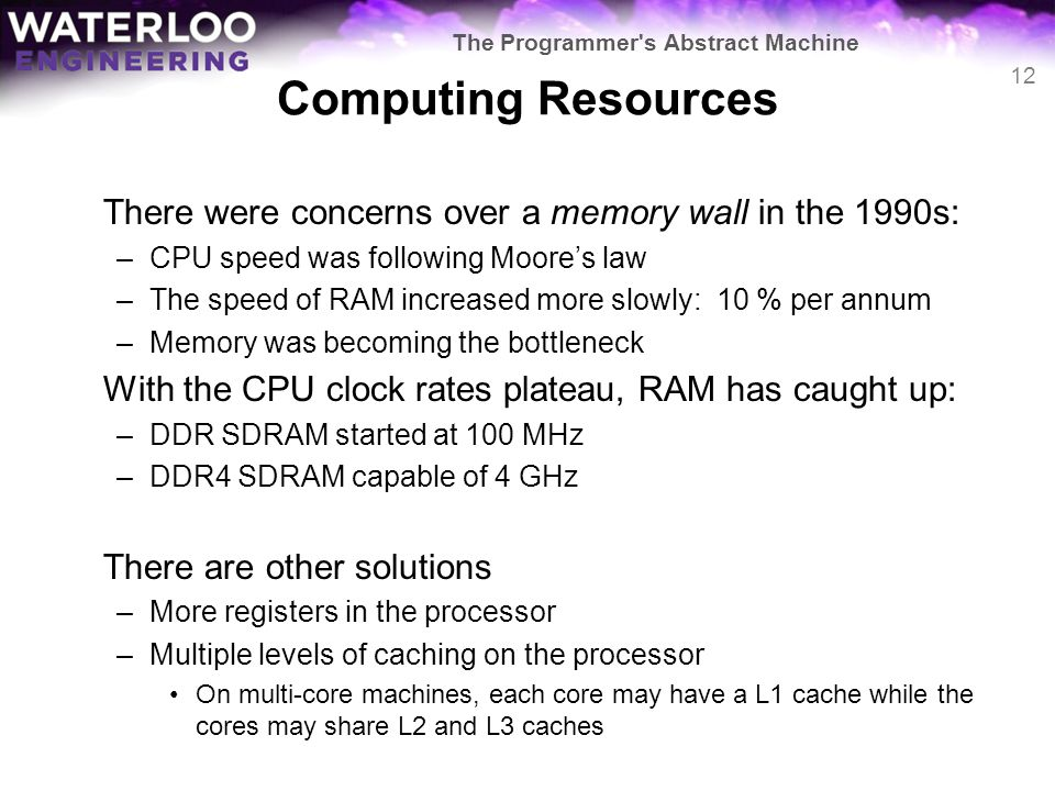 Computing Resources There were concerns over a memory wall in the 1990s: –CPU speed was following Moores law –The speed of RAM increased more slowly: