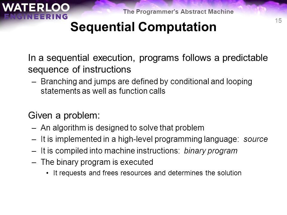 Sequential Computation In a sequential execution, programs follows a predictable sequence of instructions –Branching and jumps are defined by conditio