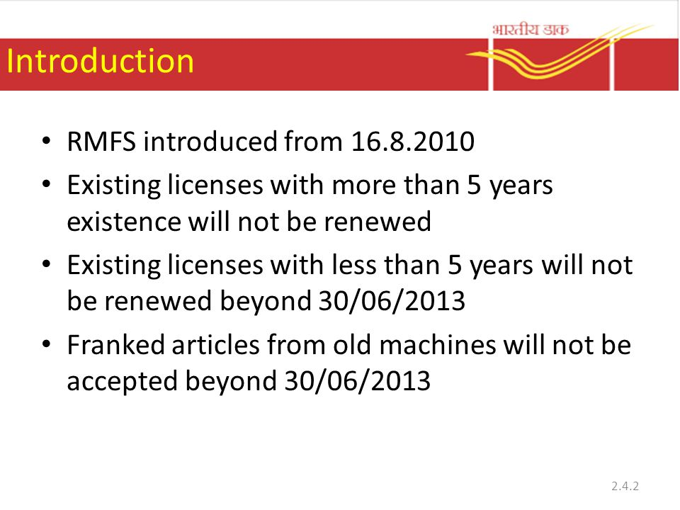 Introduction RMFS introduced from 16.8.2010 Existing licenses with more than 5 years existence will not be renewed Existing licenses with less than 5 years will not be renewed beyond 30/06/2013 Franked articles from old machines will not be accepted beyond 30/06/2013 2.4.2