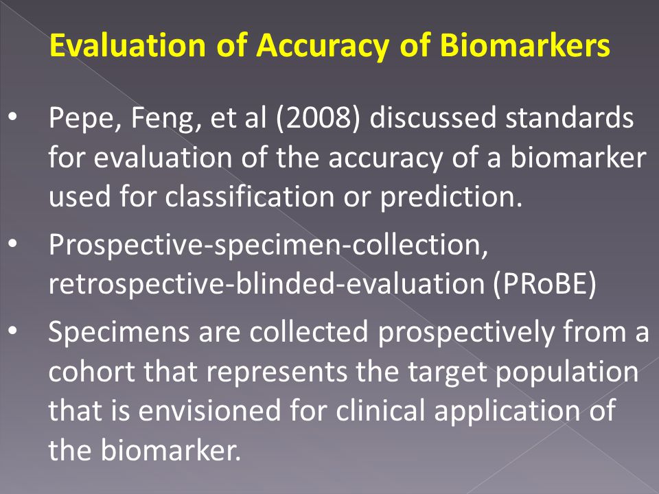 Evaluation of Accuracy of Biomarkers Pepe, Feng, et al (2008) discussed standards for evaluation of the accuracy of a biomarker used for classification or prediction.