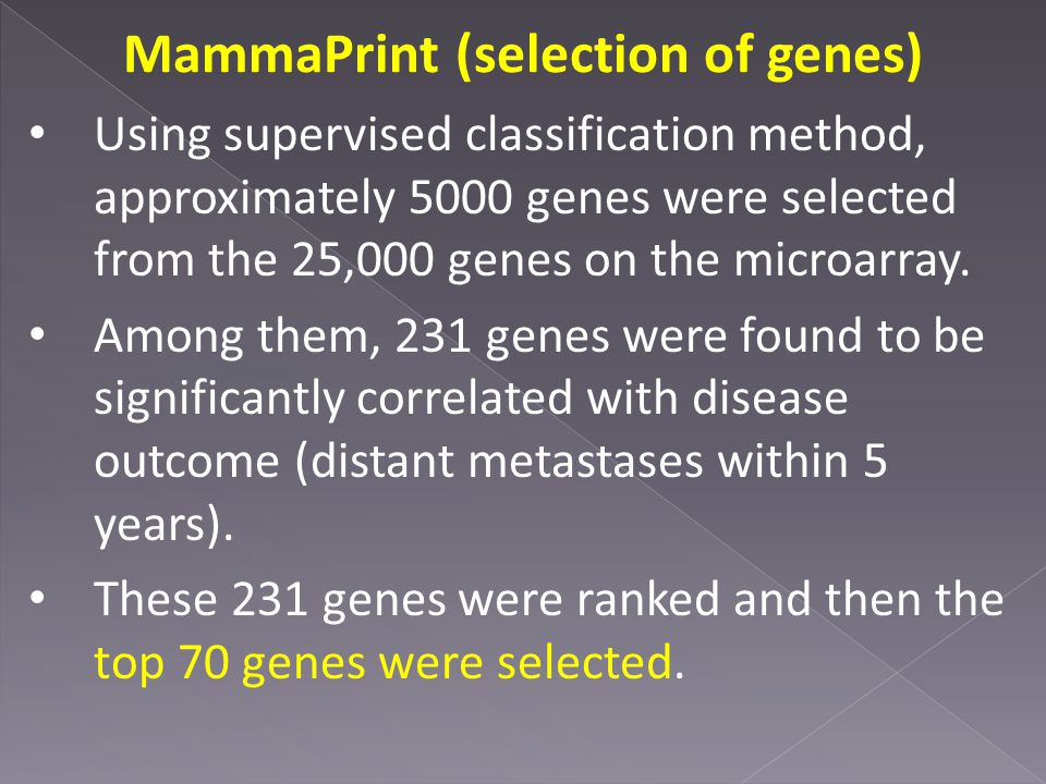 MammaPrint (selection of genes) Using supervised classification method, approximately 5000 genes were selected from the 25,000 genes on the microarray.