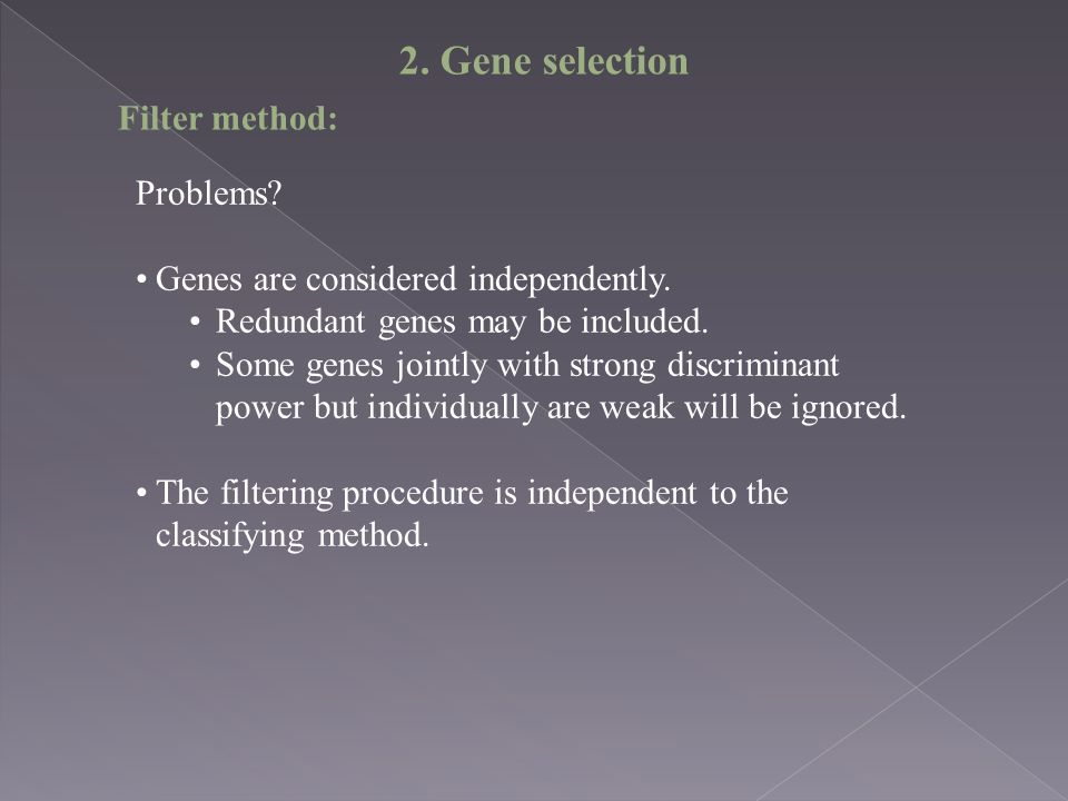 Filter method: Problems.Genes are considered independently.