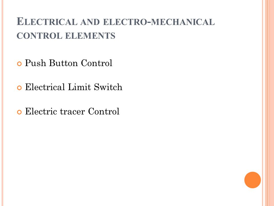 Push Button Control Electrical Limit Switch Electric tracer Control E LECTRICAL AND ELECTRO - MECHANICAL CONTROL ELEMENTS