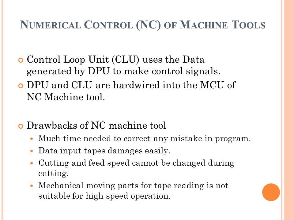 Control Loop Unit (CLU) uses the Data generated by DPU to make control signals. DPU and CLU are hardwired into the MCU of NC Machine tool. Drawbacks o