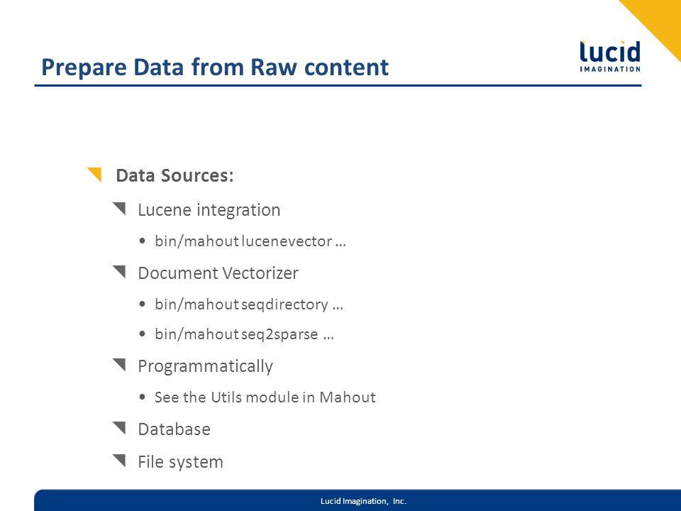 Lucid Imagination, Inc. Prepare Data from Raw content Data Sources: Lucene integration bin/mahout lucenevector … Document Vectorizer bin/mahout seqdir