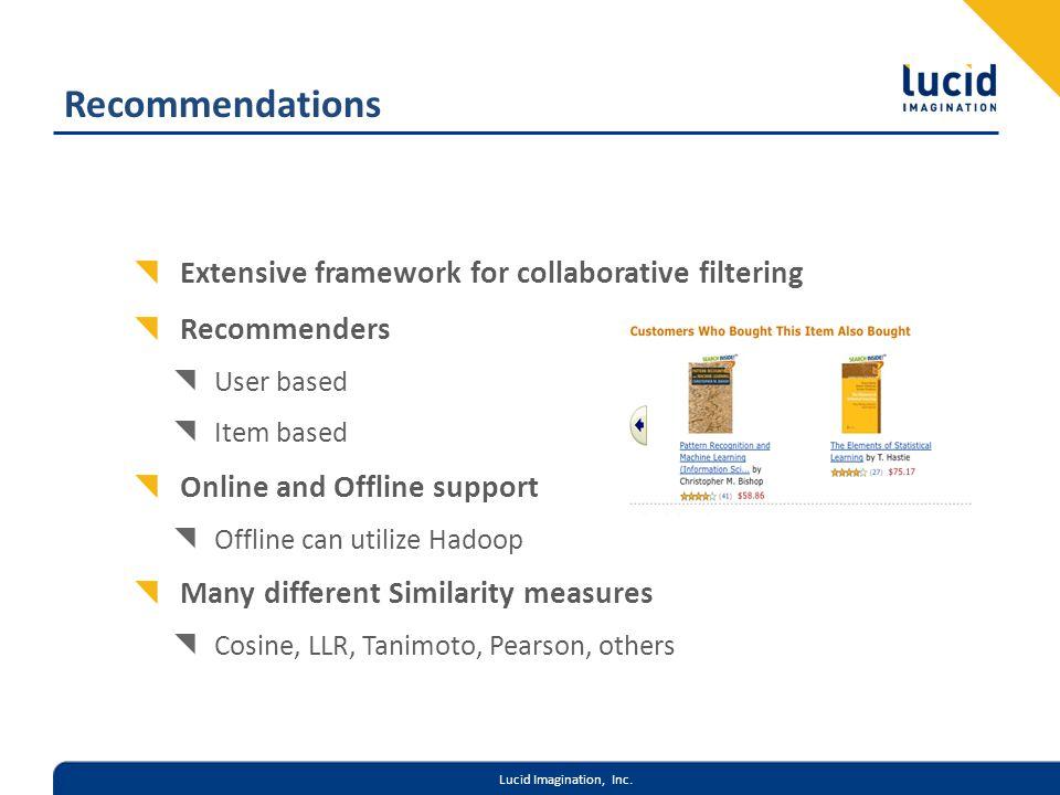 Lucid Imagination, Inc. Recommendations Extensive framework for collaborative filtering Recommenders User based Item based Online and Offline support